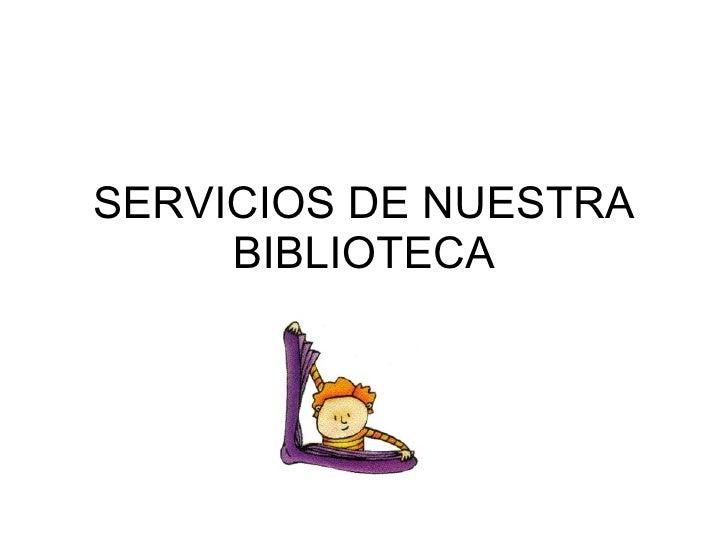 SERVICIOS DE NUESTRA BIBLIOTECA