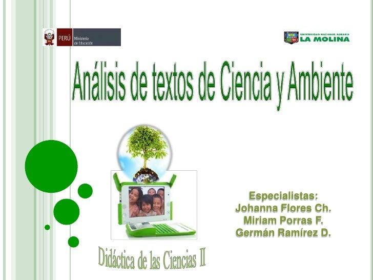 Análisis de textos de Ciencia y Ambiente<br />Especialistas:<br />Johanna Flores Ch.<br />Miriam Porras F.<br />Germán Ram...