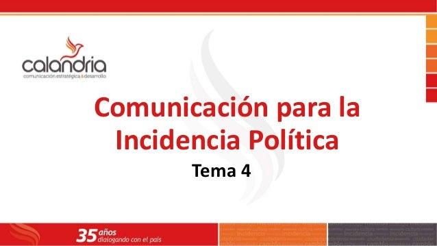 Comunicación para la Incidencia Política Tema 4