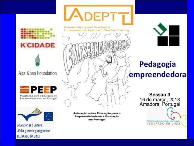 1Sessão 316 de março, 2013Amadora, PortugalPedagogiaempreendedora