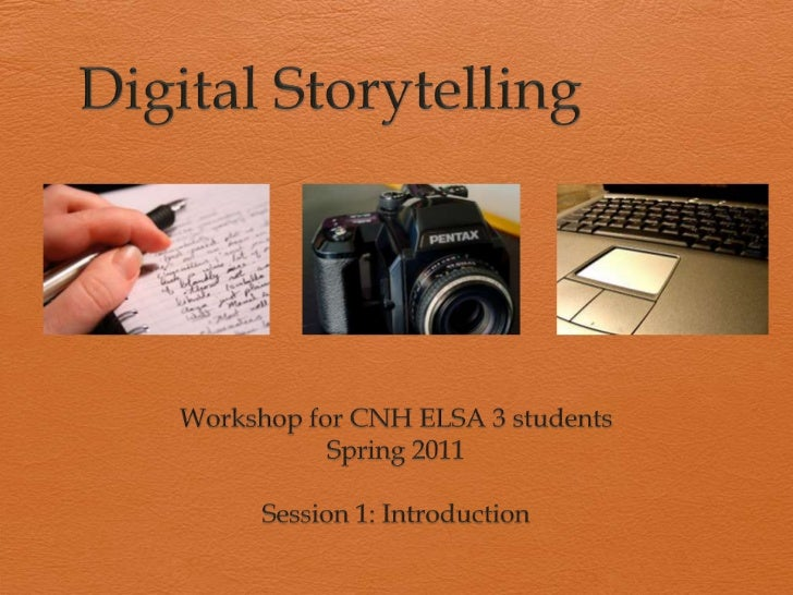 Digital Storytelling<br />Workshop for CNH ELSA 3 students<br />Spring 2011<br />Session 1: Introduction<br />