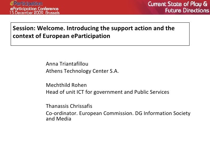 Session: Welcome. Introducing the support action and the context of European eParticipation Anna Triantafillou Athens Tech...