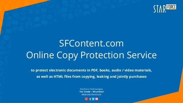 StarForce Technologies You Create – We protect www.star-force.com SFContent.com Online Copy Protection Service to protect ...