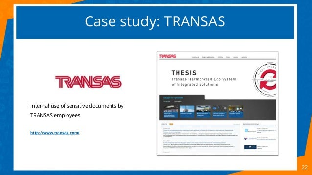 Case study: TRANSAS 22 Internal use of sensitive documents by TRANSAS employees. http://www.transas.com/