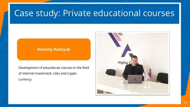 Case study: Private educational courses 23 Development of educational courses in the field of Internet investment, risks a...