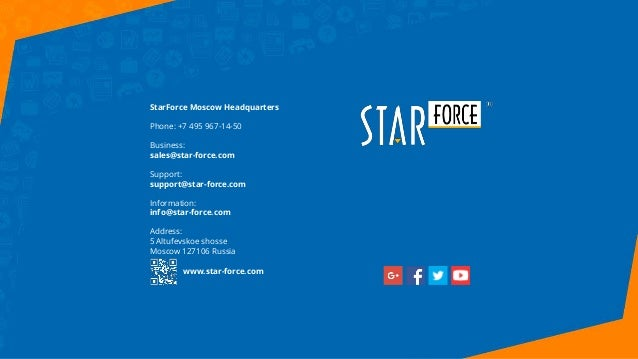 StarForce Moscow Headquarters Phone: +7 495 967-14-50 Business: sales@star-force.com Support: support@star-force.com Infor...
