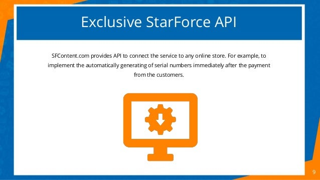 Exclusive StarForce API 9 SFContent.com provides API to connect the service to any online store. For example, to implement...