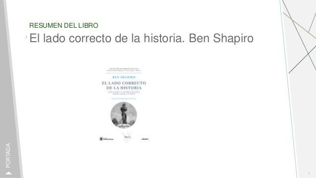 RESUMEN DEL LIBRO 1 PORTADA El lado correcto de la historia. Ben Shapiro