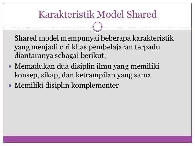 Karakteristik Model Shared  Shared model mempunyai beberapa karakteristik  yang menjadi ciri khas pembelajaran terpadu  di...