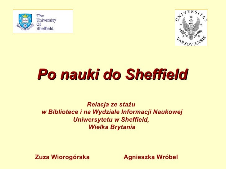 Po nauki do Sheffield Relacja ze stażu  w Bibliotece i na Wydziale Informacji Naukowej Uniwersytetu w Sheffield,  Wielka B...