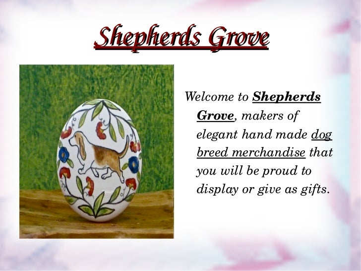 Shepherds Grove <ul><li>Welcome to  Shepherds Grove , makers of elegant hand made  dog breed merchandise  that you will be...