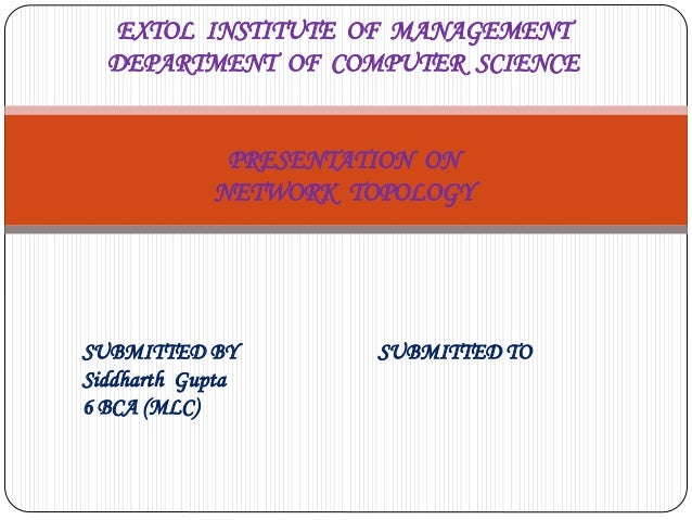 EXTOL INSTITUTE OF MANAGEMENT DEPARTMENT OF COMPUTER SCIENCE PRESENTATION ON NETWORK TOPOLOGY SUBMITTED BY SUBMITTED TO Si...
