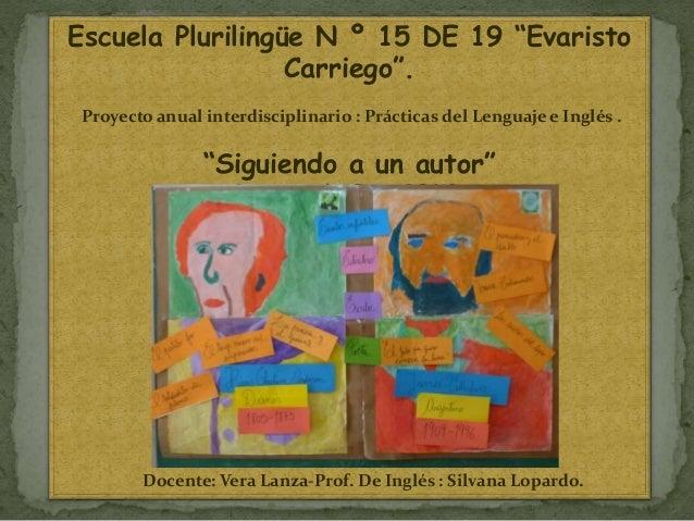 """Escuela Plurilingüe N º 15 DE 19 """"Evaristo  Carriego"""".  Proyecto anual interdisciplinario : Prácticas del Lenguaje e Inglé..."""