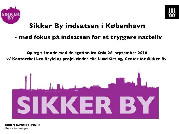 Sikker By indsatsen i København   - med fokus på indsatsen for et tryggere natteliv Oplæg til møde med delegation fra Oslo...