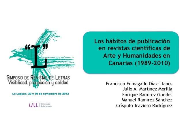 Los hábitos de publicación en revistas científicas de   Arte y Humanidades en     Canarias (1989-2010)    Francisco Fumaga...