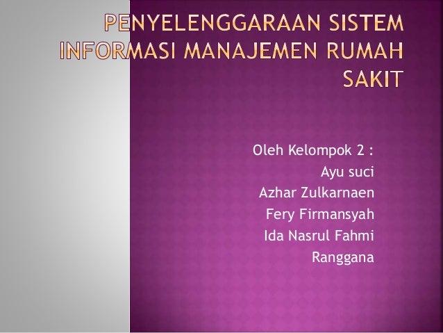 Oleh Kelompok 2 : Ayu suci Azhar Zulkarnaen Fery Firmansyah Ida Nasrul Fahmi Ranggana