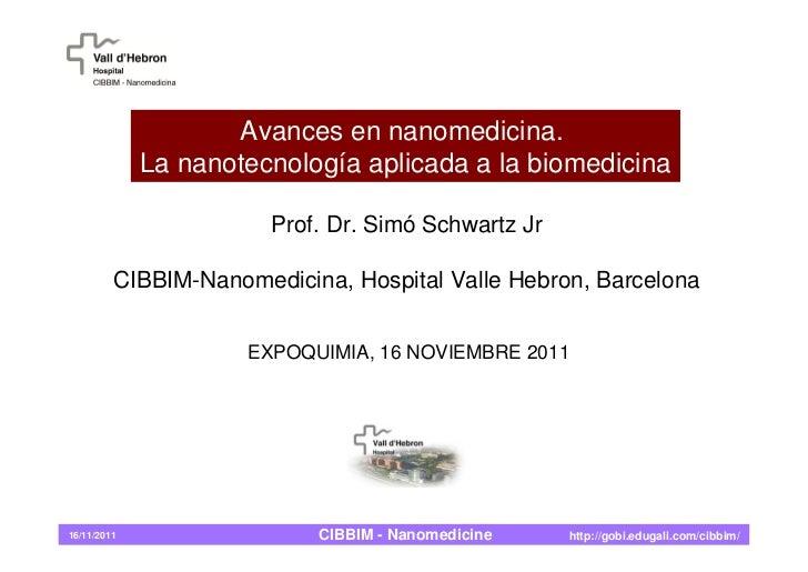Avances en nanomedicina.             La nanotecnología aplicada a la biomedicina                       Prof. Dr. Simó Schw...