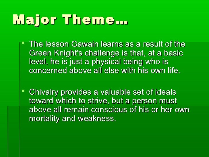 chivalry in sir gawain and the Major theme arthur's court depends heavily on the code of chivalry, and sir gawain and the green knight gently criticizes the fact that chivalry values appearance and symbols over truth.