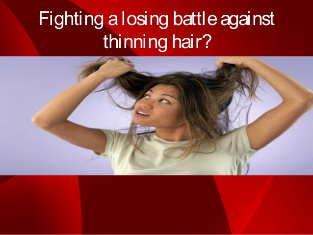 Fighting a losing battle against        thinning hair?