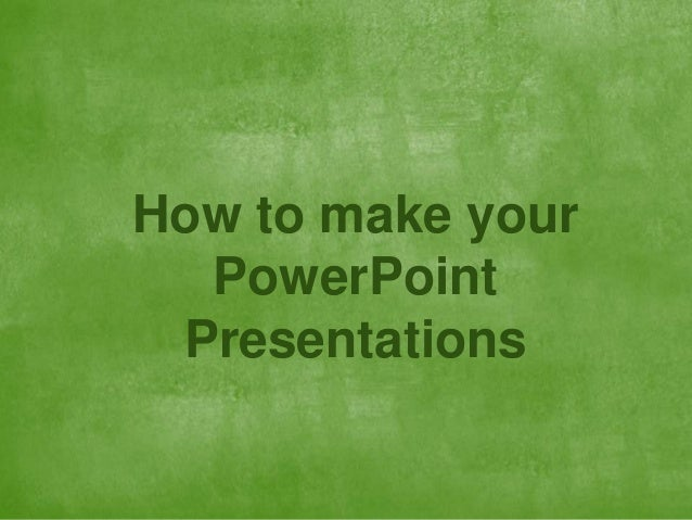 How to make your PowerPoint Presentations