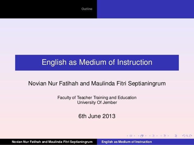 OutlineEnglish as Medium of InstructionNovian Nur Fatihah and Maulinda Fitri SeptianingrumFaculty of Teacher Training and ...
