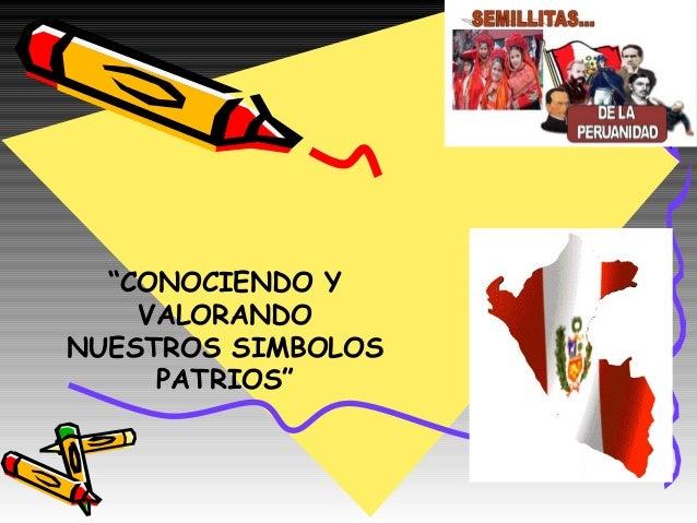 """""""CONOCIENDO Y VALORANDO NUESTROS SIMBOLOS PATRIOS"""""""