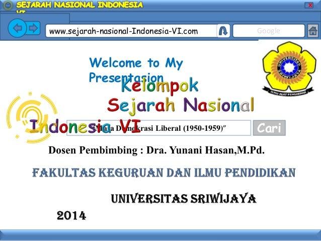 """X  www.sejarah-nasional-Indonesia-VI.com  Google  Welcome to My Presentasion  """"Masa Demokrasi Liberal (1950-1959)""""  Cari"""