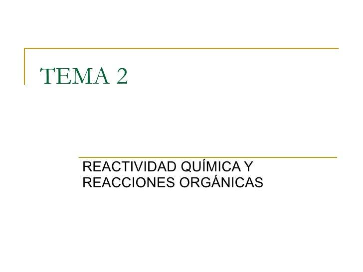 TEMA 2 REACTIVIDAD QUÍMICA Y REACCIONES ORGÁNICAS
