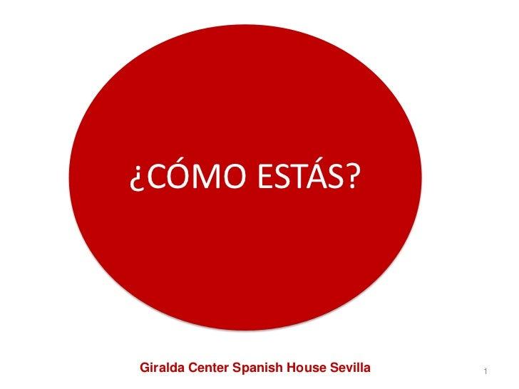 ¿CÓMO ESTÁS?    Giralda Center Spanish House Sevilla   1