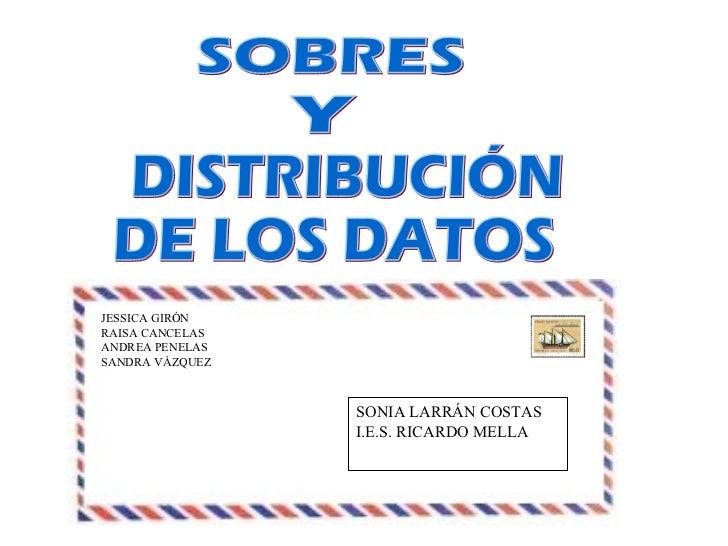 Y DISTRIBUCIÓN DE LOS DATOS SOBRES SONIA LARRÁN COSTAS I.E.S. RICARDO MELLA JESSICA GIRÓN RAISA CANCELAS ANDREA PENELAS SA...