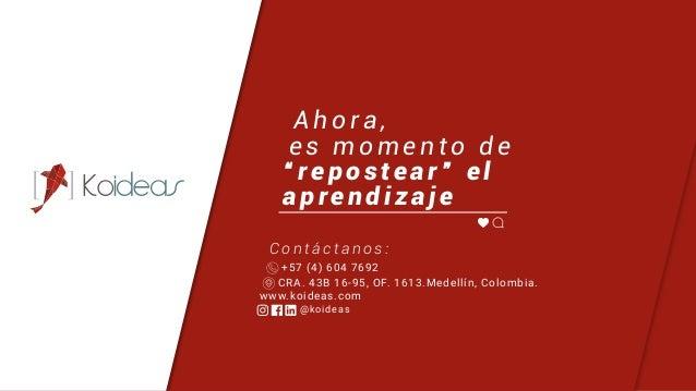 @koideas www.koideas.com C o n t á c t a n o s : CRA. 43B 16-95, OF. 1613.Medellín, Colombia. +57 (4) 604 7692 A h o r a ,...