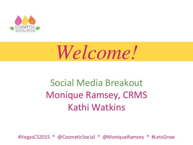 #VegasCS2015 * @CosmeticSocial * @MoniqueRamsey * #LetsGrow Welcome! Social Media Breakout Monique Ramsey, CRMS Kathi Watk...