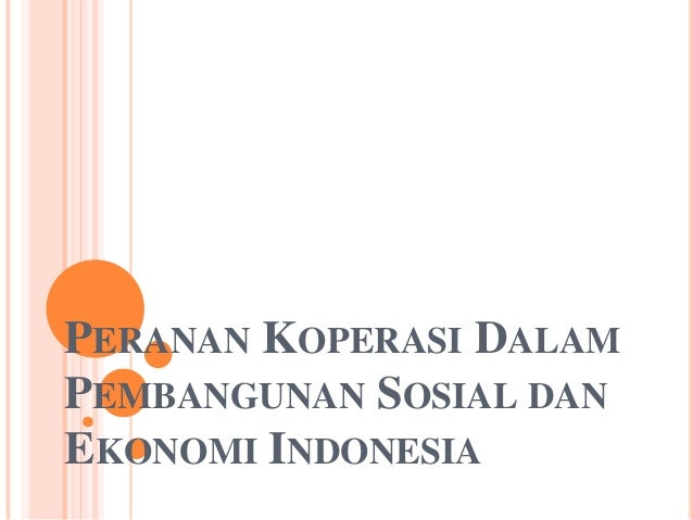 PERANAN KOPERASI DALAMPEMBANGUNAN SOSIAL DANEKONOMI INDONESIA