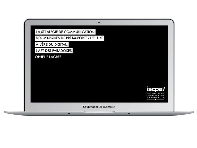 Soutenance de mémoire LA STRATÉGIE DE COMMUNICATION DES MARQUES DE PRÊT-À-PORTER DE LUXE OPHÉLIE LAGREF