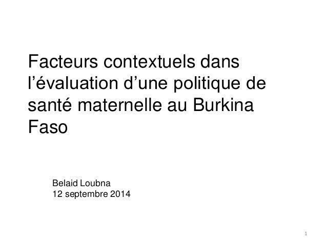 Facteurs contextuels dans  l'évaluation d'une politique de  santé maternelle au Burkina  Faso  Belaid Loubna  12 septembre...