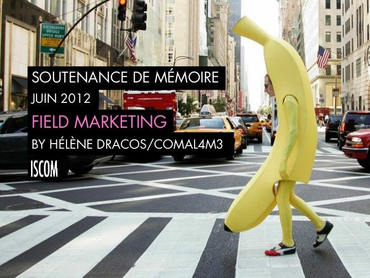 SOUTENANCE DE MÉMOIREJUIN 2012FIELD MARKETINGBY HÉLÈNE DRACOS/COMAL4M3