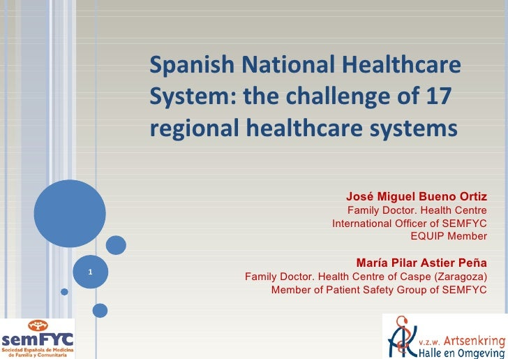 Spanish National Healthcare System: the challenge of 17 regional healthcare systems  José Miguel Bueno Ortiz Family Doctor...