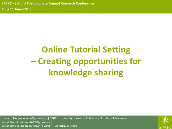 SPARC - Salford Postgraduate Annual Research Conference<br />10 & 11 June 2010<br />Online Tutorial Setting– Creating oppo...