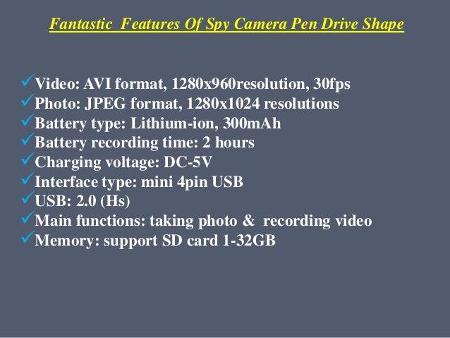 Fantastic Features Of Spy Camera Pen Drive Shape Video: AVI format, 1280x960resolution, 30fps Photo: JPEG format, 1280x1...