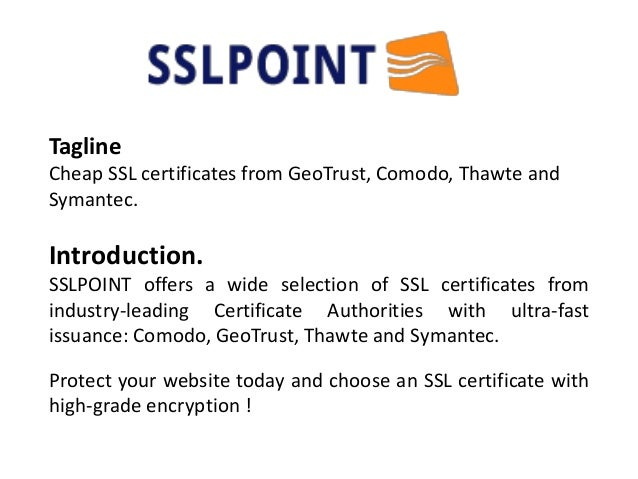 Tagline Cheap SSL certificates from GeoTrust, Comodo, Thawte and Symantec. Introduction. SSLPOINT offers a wide selection ...