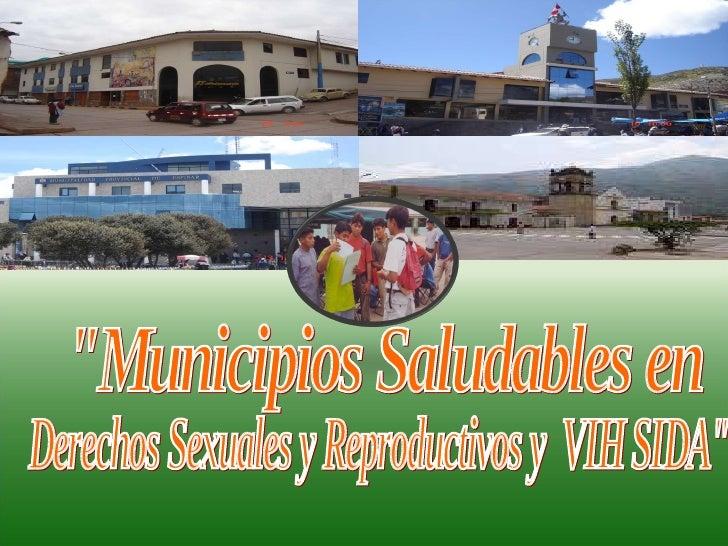 """""""Municipios Saludables en  Derechos Sexuales y Reproductivos y  VIH SIDA"""""""