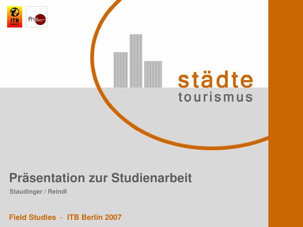 Präsentation zur Studienarbeit Staudinger / Reindl    Field Studies - ITB Berlin 2007