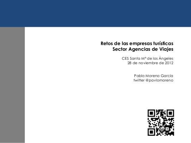 Retos de las empresas turísticas     Sector Agencias de Viajes         CES Santa Mª de los Ángeles           28 de noviemb...