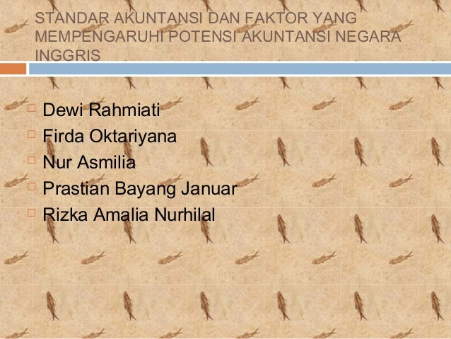 STANDAR AKUNTANSI DAN FAKTOR YANG MEMPENGARUHI POTENSI AKUNTANSI NEGARA INGGRIS  Dewi Rahmiati  Firda Oktariyana  Nur A...
