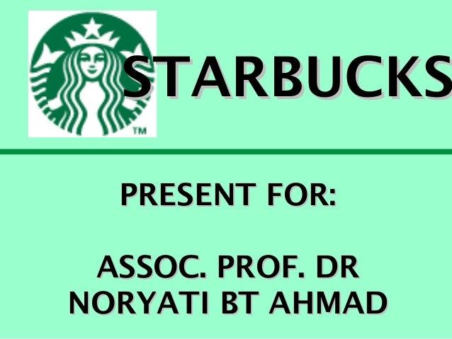 STARBUCKS PRESENT FOR: ASSOC. PROF. DR NORYATI BT AHMAD