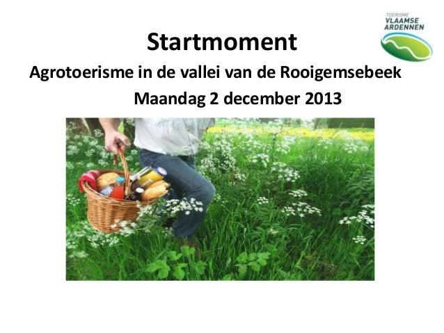 Startmoment Agrotoerisme in de vallei van de Rooigemsebeek Maandag 2 december 2013