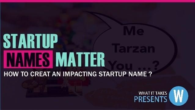 STARTUP MATTERNAMESHOW TO CREAT AN IMPACTING STARTUP NAME ?