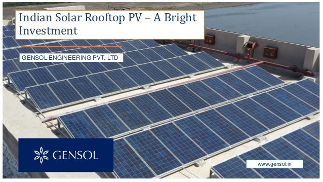 GENSOL ENGINEERING PVT. LTD www.gensol.in Indian Solar Rooftop PV – A Bright Investment