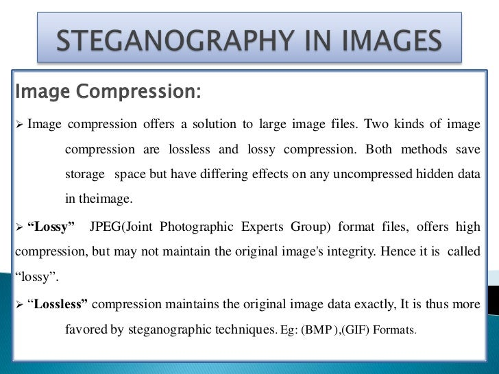 Image Encoding Techniques    The most common approaches to information hiding in images :   Least Significant bit inserti...