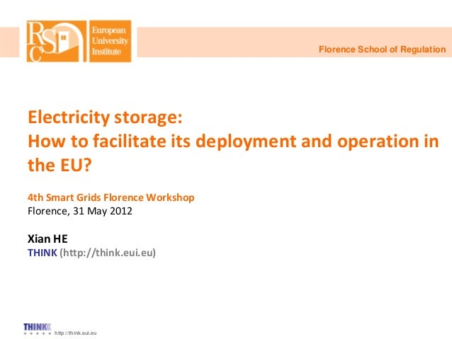 http://think.eui.eu Electricity storage: How to facilitate its deployment and operation in the EU? 4th Smart Grids Florenc...